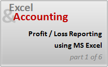 P&amp;L Reporting using Excel [Part 1 of 6 on Excel &amp; Accounting]