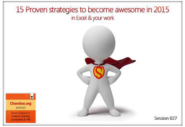 CP027 - Become awesome in Excel & your work with these 15 strategies - Chandoo.org podcast