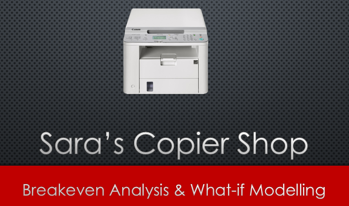 Sara's Copy Shop – Break even analysis and what-if modeling in Excel [Videos]